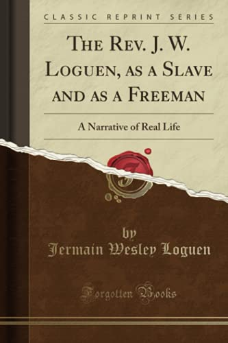 9781333322779: The Rev. J. W. Loguen, as a Slave and as a Freeman: A Narrative of Real Life (Classic Reprint)