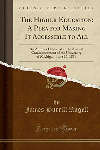 9781333333874: The Higher Education: A Plea for Making It Accessible to All: An Address Delivered at the Annual Commencement of the University of Michigan, June 26, 1879 (Classic Reprint)