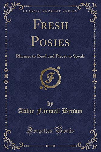 9781333336257: Fresh Posies: Rhymes to Read and Pieces to Speak (Classic Reprint)