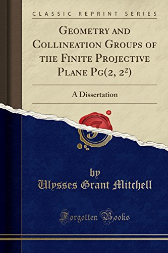 Geometry and Collineation Groups of the Finite: Ulysses Grant Mitchell