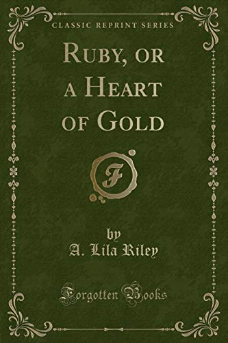 Ruby, or a Heart of Gold (Classic: A Lila Riley