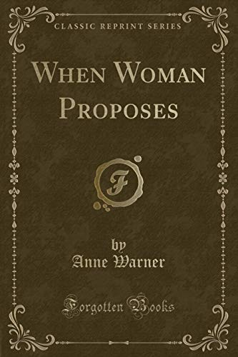 9781333358181: When Woman Proposes (Classic Reprint)