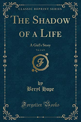 9781333366520: The Shadow of a Life, Vol. 2 of 3: A Girl's Story (Classic Reprint)