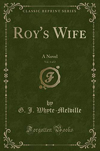 9781333368968: Roy's Wife, Vol. 1 of 2: A Novel (Classic Reprint)
