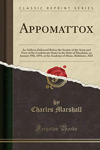 9781333398415: Appomattox: An Address Delivered Before the Society of the Army and Navy of the Confederate States in the State of Maryland, on January 19th, 1894, at ... of Music, Baltimore, MD (Classic Reprint)