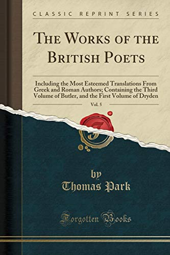 9781333405984: The Works of the British Poets, Vol. 5: Including the Most Esteemed Translations from Greek and Roman Authors; Containing the Third Volume of Butler, and the First Volume of Dryden (Classic Reprint)