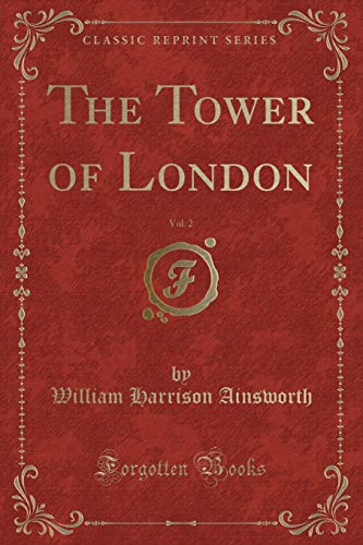 9781333410223: The Tower of London, Vol. 2 (Classic Reprint)