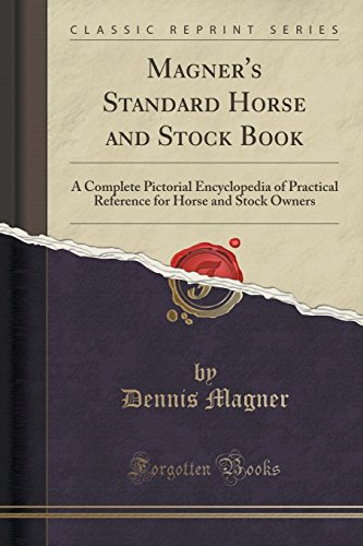 9781333434328: Magner's Standard Horse and Stock Book: A Complete Pictorial Encyclopedia of Practical Reference for Horse and Stock Owners (Classic Reprint)