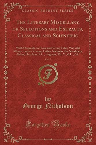 The Literary Miscellany, or Selections and Extracts,: George Nicholson