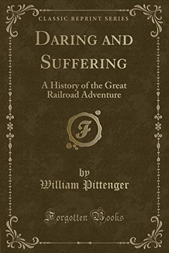 Daring and Suffering: A History of the Great Railroad Adventure (Classic Reprint): William ...