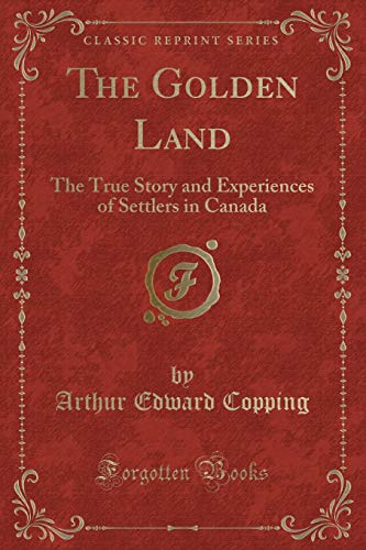 9781333450328: The Golden Land: The True Story and Experiences of Settlers in Canada (Classic Reprint)