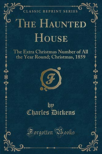 9781333455989: The Haunted House: The Extra Christmas Number of All the Year Round; Christmas, 1859 (Classic Reprint)