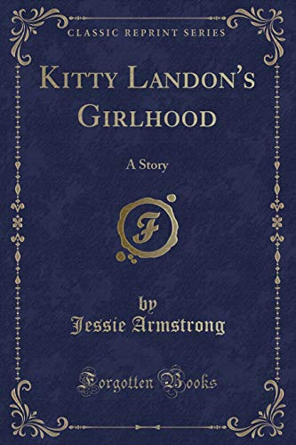 Kitty Landon s Girlhood: A Story (Classic: Jessie Armstrong