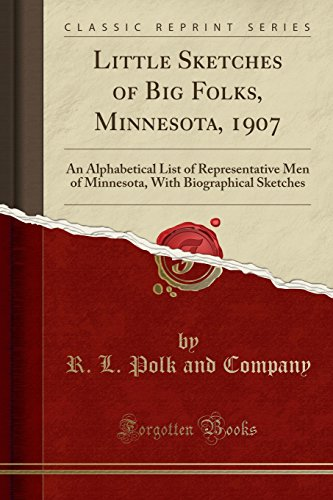 9781333494360: Little Sketches of Big Folks, Minnesota, 1907: An Alphabetical List of Representative Men of Minnesota, With Biographical Sketches (Classic Reprint)