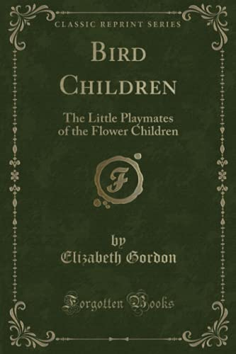 9781333505462: Bird Children: The Little Playmates of the Flower Children (Classic Reprint)