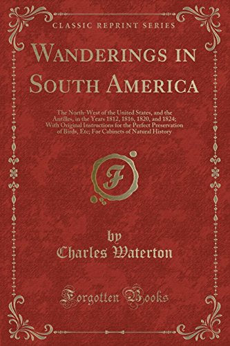 9781333509811: Wanderings in South America: The North-West of the United States, and the Antilles, in the Years 1812, 1816, 1820, and 1824; With Original ... Cabinets of Natural History (Classic Reprint)