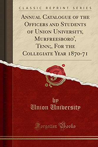 9781333510169: Annual Catalogue of the Officers and Students of Union University, Murfreesboro', Tenn;, for the Collegiate Year 1870-71 (Classic Reprint)