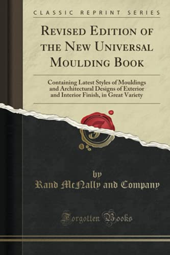 9781333511623: Revised Edition of the New Universal Moulding Book: Containing Latest Styles of Mouldings and Architectural Designs of Exterior and Interior Finish, in Great Variety (Classic Reprint)