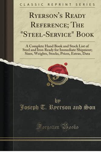 Ryerson s Ready Reference; The Steel-Service Book: Joseph T Ryerson