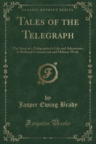 9781333515935: Tales of the Telegraph: The Story of a Telegrapher's Life and Adventures in Railroad Commercial and Military Work (Classic Reprint)