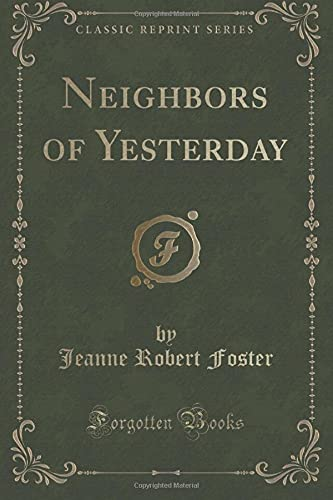 9781333515942: Neighbors of Yesterday (Classic Reprint)