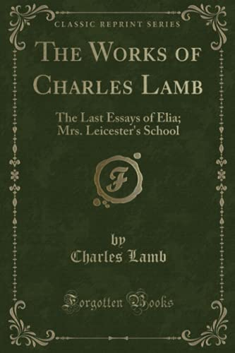 The Works Of Charles Lamb The Last Essays Of Elia   The Works Of Charles Lamb The Last Essays Of Elia Mrs