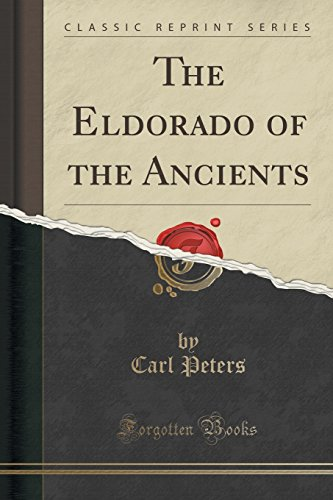 9781333520458: The Eldorado of the Ancients (Classic Reprint)