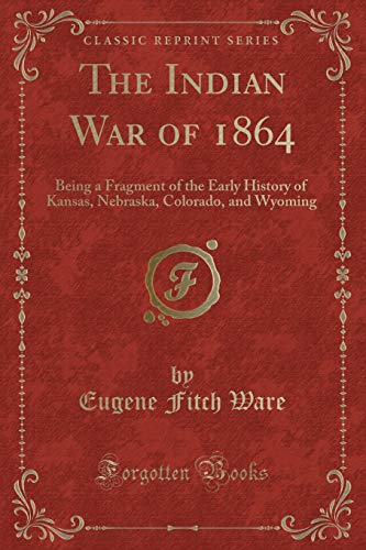 9781333527723: The Indian War of 1864: Being a Fragment of the Early History of Kansas, Nebraska, Colorado, and Wyoming (Classic Reprint)