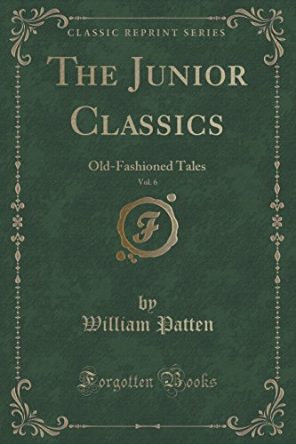The Junior Classics, Vol. 6: Old-Fashioned Tales: William Patten