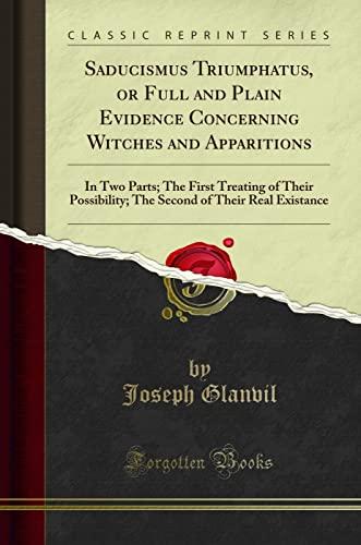 Saducismus Triumphatus, or Full and Plain Evidence: Joseph Glanvil