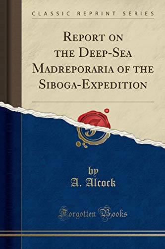 9781333547400: Report on the Deep-Sea Madreporaria of the Siboga-Expedition (Classic Reprint)