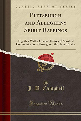 9781333552350: Pittsburgh and Allegheny Spirit Rappings: Together with a General History of Spiritual Communications Throughout the United States (Classic Reprint)