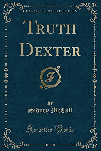 Truth Dexter (Classic Reprint): Sidney McCall