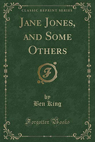 Jane Jones, and Some Others (Classic Reprint): Ben King