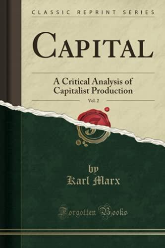 9781333582586: Capital, Vol. 2: A Critical Analysis of Capitalist Production (Classic Reprint)