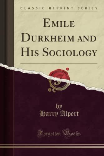 Emile Durkheim and His Sociology (Classic Reprint): Alpert, Harry