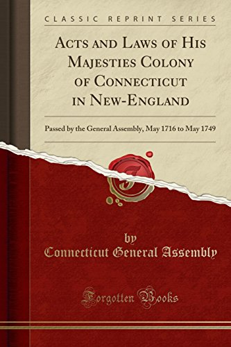 9781333599232: Acts and Laws of His Majesties Colony of Connecticut in New-England: Passed by the General Assembly, May 1716 to May 1749 (Classic Reprint)