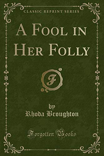 9781333599959: A Fool in Her Folly (Classic Reprint)