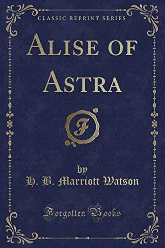9781333600273: Alise of Astra (Classic Reprint)