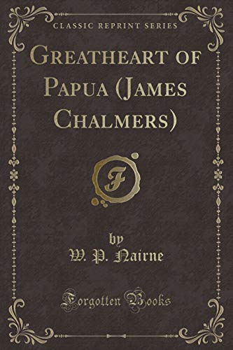 9781333605353: Greatheart of Papua (James Chalmers) (Classic Reprint)