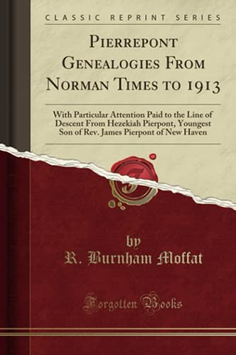 9781333619060: Pierrepont Genealogies From Norman Times to 1913: With Particular Attention Paid to the Line of Descent From Hezekiah Pierpont, Youngest Son of Rev. James Pierpont of New Haven (Classic Reprint)