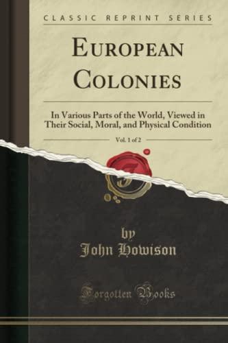 European Colonies, Vol. 1 of 2: In: John Howison