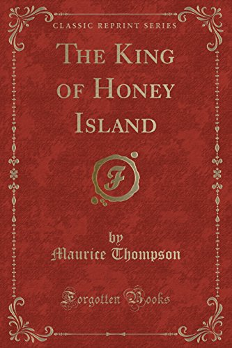 The King of Honey Island (Classic Reprint): Maurice Thompson