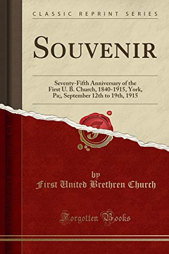 9781333664923: Souvenir: Seventy-Fifth Anniversary of the First U. B. Church, 1840-1915, York, Pa;, September 12th to 19th, 1915 (Classic Reprint)