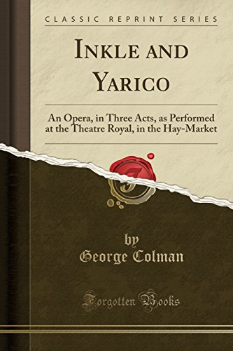 9781333679781: Inkle and Yarico: An Opera, in Three Acts, as Performed at the Theatre Royal, in the Hay-Market (Classic Reprint)