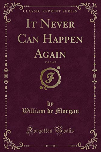 It Never Can Happen Again, Vol. 1: William De Morgan
