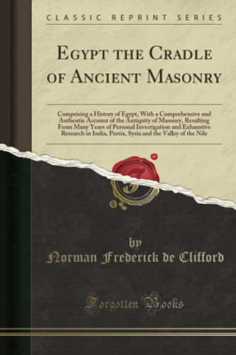 9781333730383: Egypt the Cradle of Ancient Masonry: Comprising a History of Egypt, With a Comprehensive and Authentic Account of the Antiquity of Masonry, Resulting ... in India, Persia, Syria and the Valley