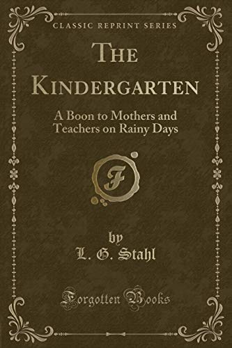 The Kindergarten: A Boon to Mothers and: L G Stahl