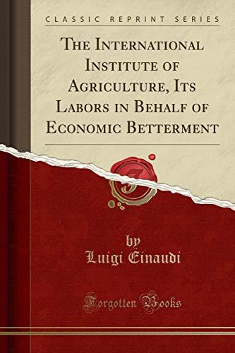 The International Institute of Agriculture, Its Labors: Luigi Einaudi