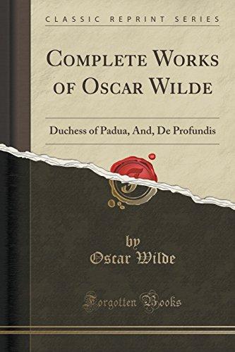 9781333749200: Complete Works of Oscar Wilde: Duchess of Padua, And, De Profundis (Classic Reprint)